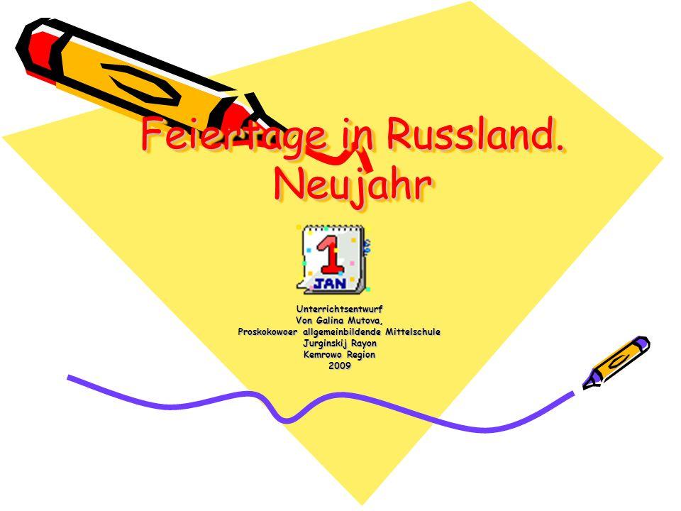 Feiertage in Russland. Neujahr Unterrichtsentwurf Von Galina Mutova, Proskokowoer allgemeinbildende Mittelschule Jurginskij Rayon Kemrowo Region 2009