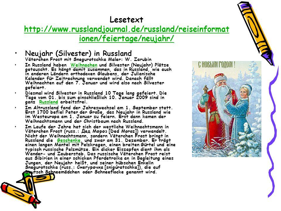Lesetext http://www.russlandjournal.de/russland/reiseinformat ionen/feiertage/neujahr/ http://www.russlandjournal.de/russland/reiseinformat ionen/feie