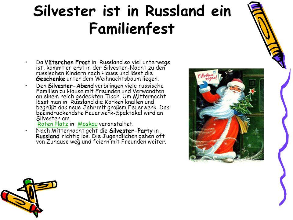 Silvester ist in Russland ein Familienfest Da Väterchen Frost in Russland so viel unterwegs ist, kommt er erst in der Silvester-Nacht zu den russische