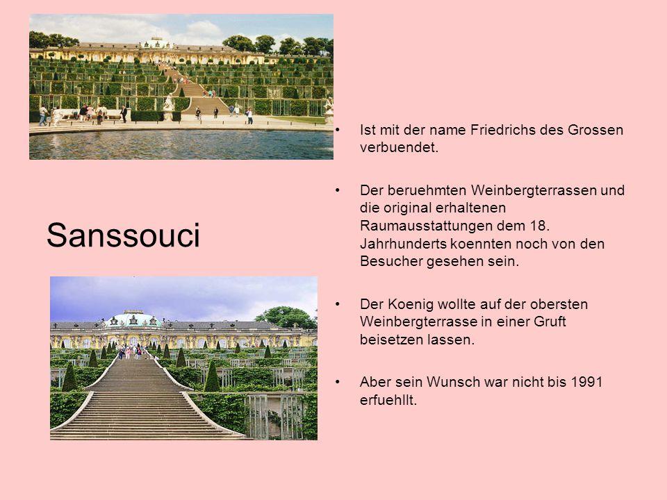 Sanssouci Ist mit der name Friedrichs des Grossen verbuendet.