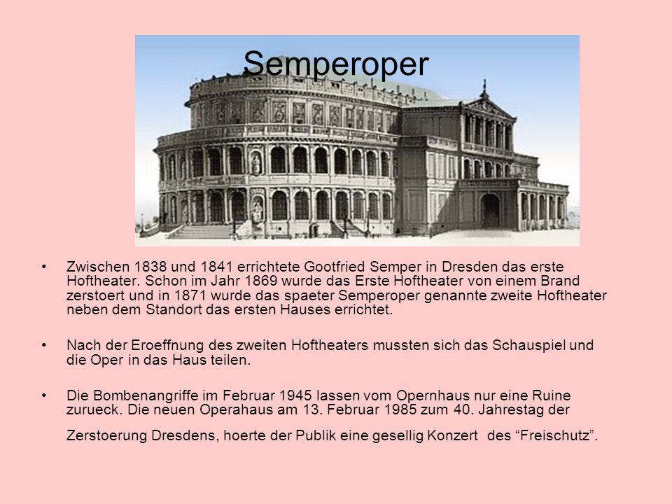 Semperoper Zwischen 1838 und 1841 errichtete Gootfried Semper in Dresden das erste Hoftheater.
