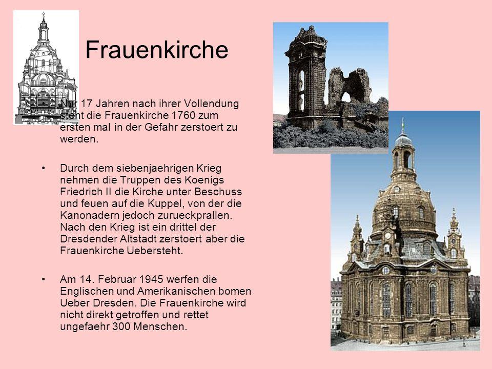 Frauenkirche Nur 17 Jahren nach ihrer Vollendung steht die Frauenkirche 1760 zum ersten mal in der Gefahr zerstoert zu werden.