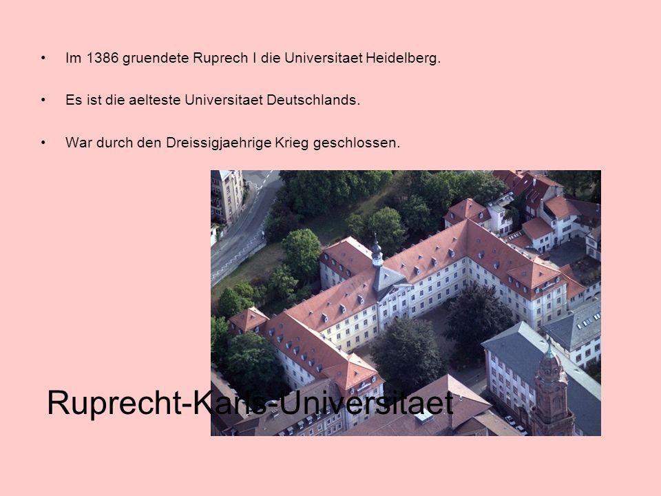 Im 1386 gruendete Ruprech I die Universitaet Heidelberg.