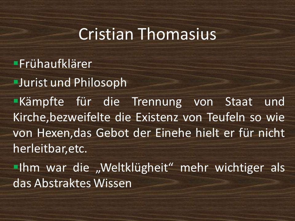 Cristian Thomasius Frühaufklärer Jurist und Philosoph Kämpfte für die Trennung von Staat und Kirche,bezweifelte die Existenz von Teufeln so wie von He