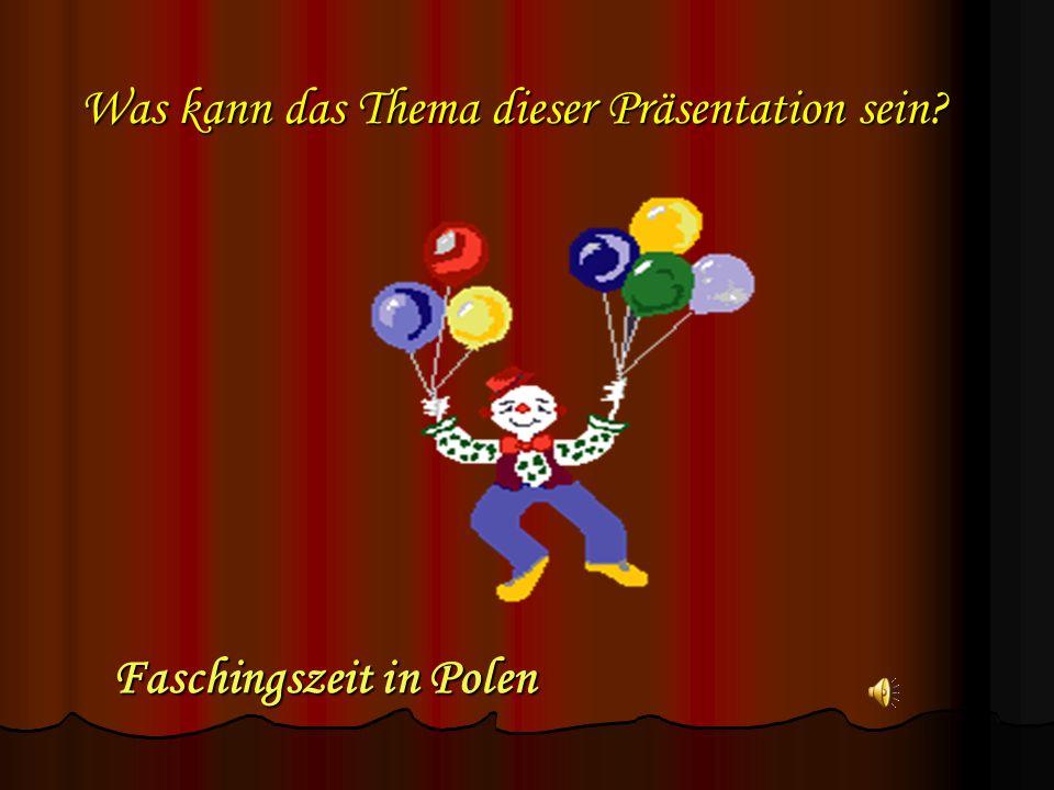 KARNEVAL heißt polnisch.ZAPUSTY, OSTATKI Wann wurde Karneval in Polen gefeiert.