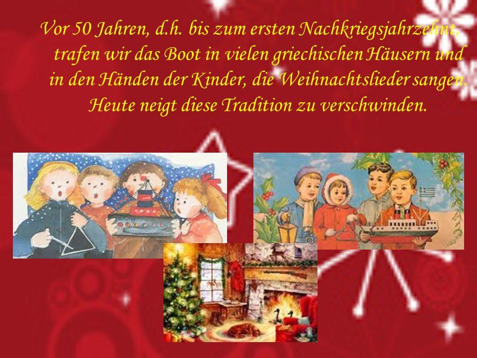 Vor 50 Jahren, d.h. bis zum ersten Nachkriegsjahrzehnt, trafen wir das Boot in vielen griechischen Häusern und in den Händen der Kinder, die Weihnacht