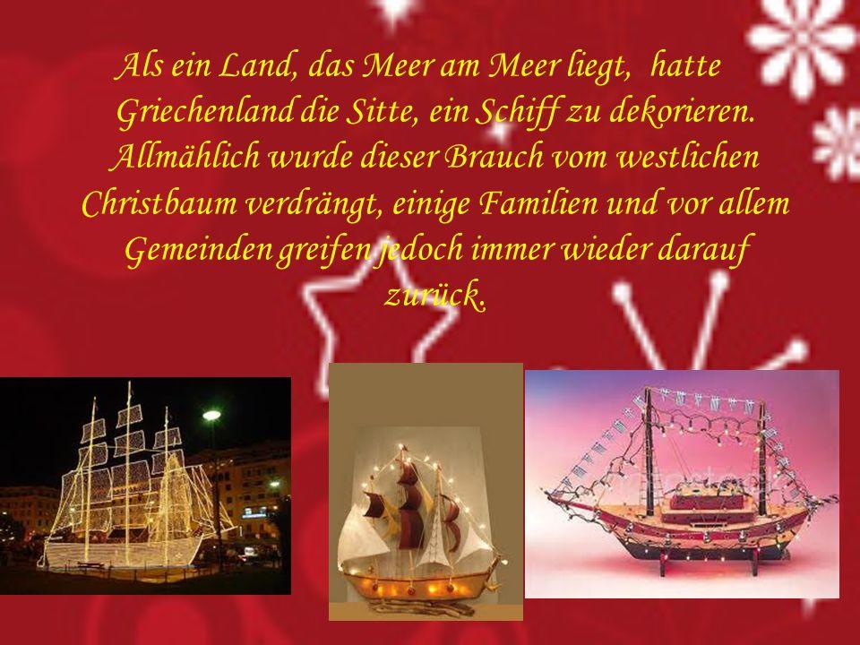 Als ein Land, das Meer am Meer liegt, hatte Griechenland die Sitte, ein Schiff zu dekorieren. Allmählich wurde dieser Brauch vom westlichen Christbaum
