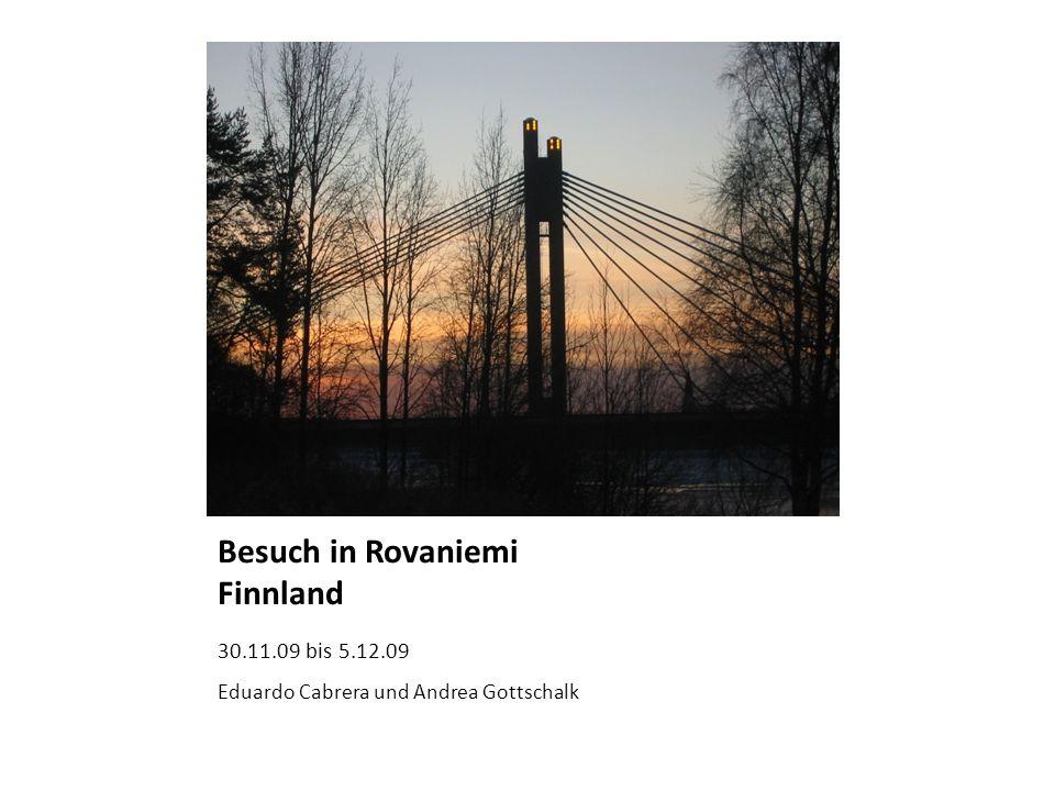 Besuch in Rovaniemi Finnland 30.11.09 bis 5.12.09 Eduardo Cabrera und Andrea Gottschalk
