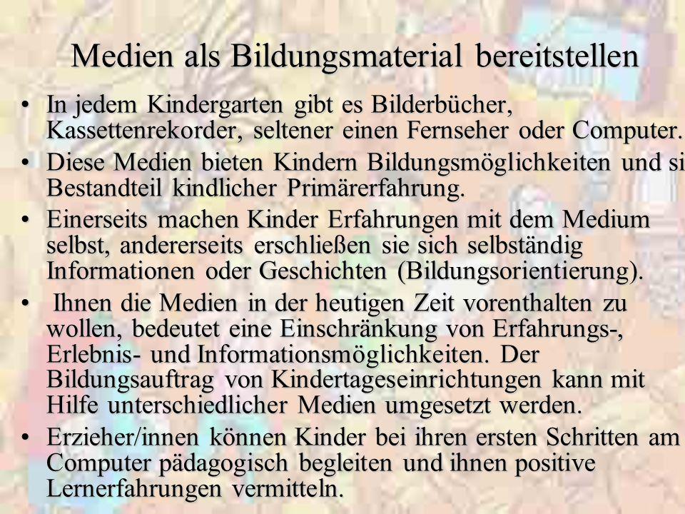 Medien als Bildungsmaterial bereitstellen In jedem Kindergarten gibt es Bilderbücher, Kassettenrekorder, seltener einen Fernseher oder Computer.In jed