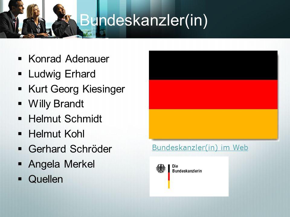 Bundeskanzler(in) Konrad Adenauer Ludwig Erhard Kurt Georg Kiesinger Willy Brandt Helmut Schmidt Helmut Kohl Gerhard Schröder Angela Merkel Quellen Bu