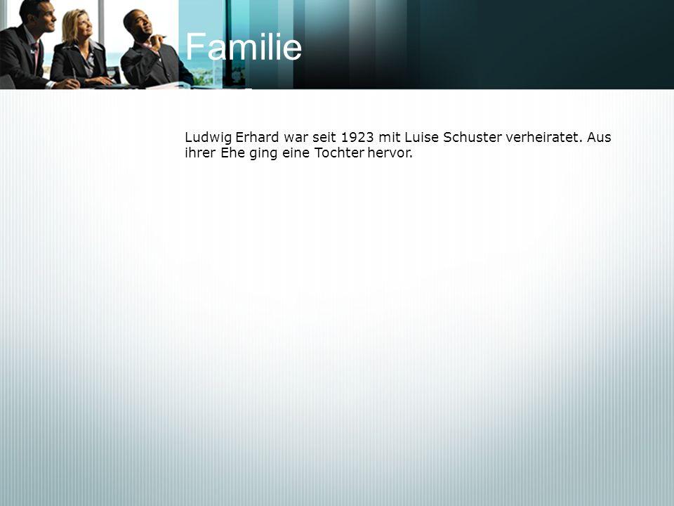 Familie Ludwig Erhard war seit 1923 mit Luise Schuster verheiratet. Aus ihrer Ehe ging eine Tochter hervor.