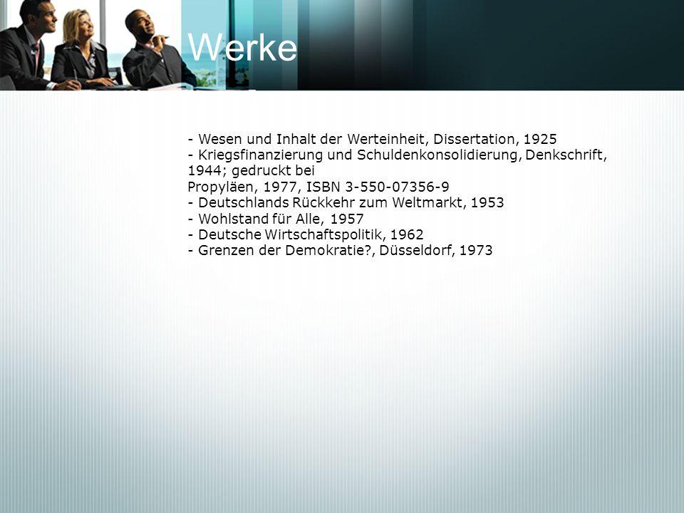 Werke - Wesen und Inhalt der Werteinheit, Dissertation, 1925 - Kriegsfinanzierung und Schuldenkonsolidierung, Denkschrift, 1944; gedruckt bei Propyläe
