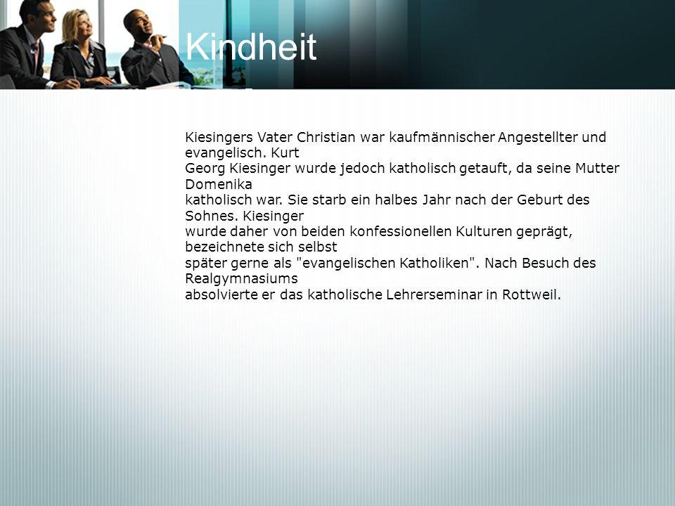 Kindheit Kiesingers Vater Christian war kaufmännischer Angestellter und evangelisch. Kurt Georg Kiesinger wurde jedoch katholisch getauft, da seine Mu