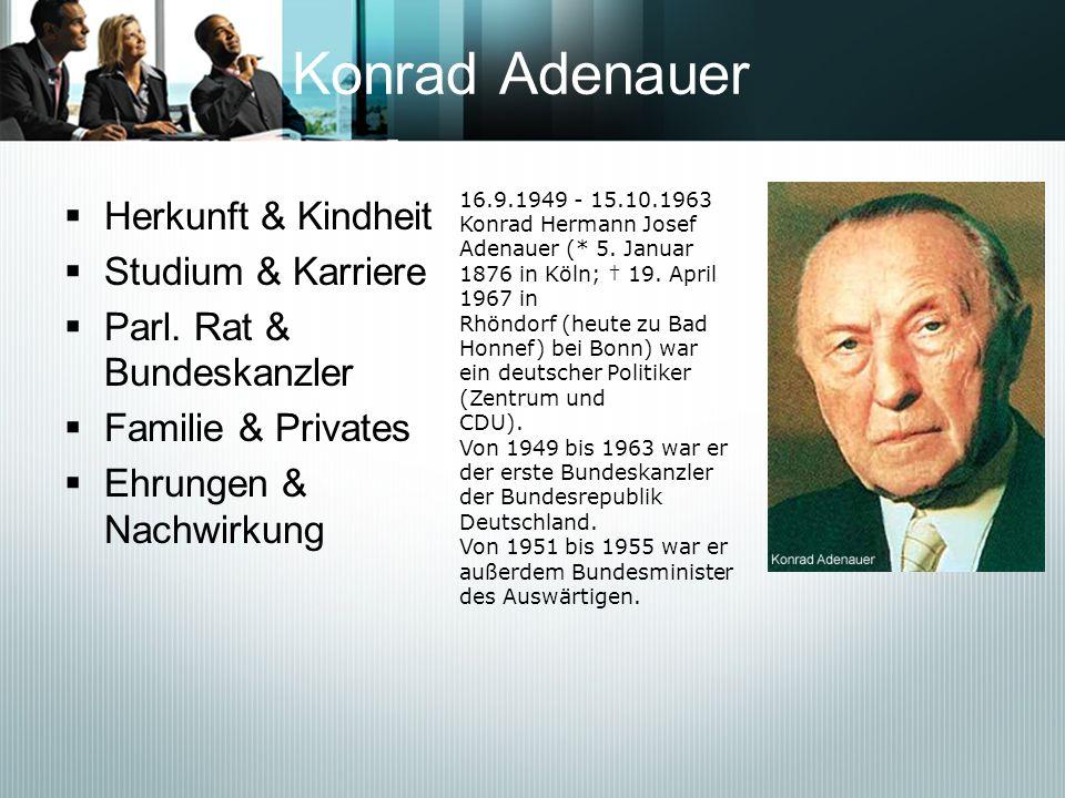 Konrad Adenauer Herkunft & Kindheit Studium & Karriere Parl. Rat & Bundeskanzler Familie & Privates Ehrungen & Nachwirkung 16.9.1949 - 15.10.1963 Konr
