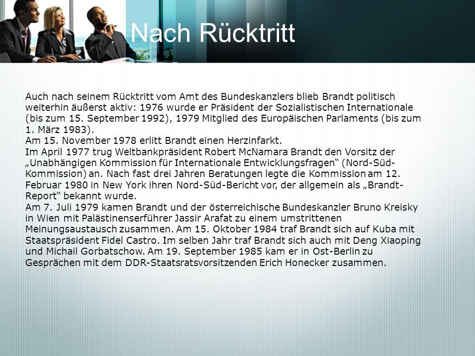 Nach Rücktritt Auch nach seinem Rücktritt vom Amt des Bundeskanzlers blieb Brandt politisch weiterhin äußerst aktiv: 1976 wurde er Präsident der Sozia