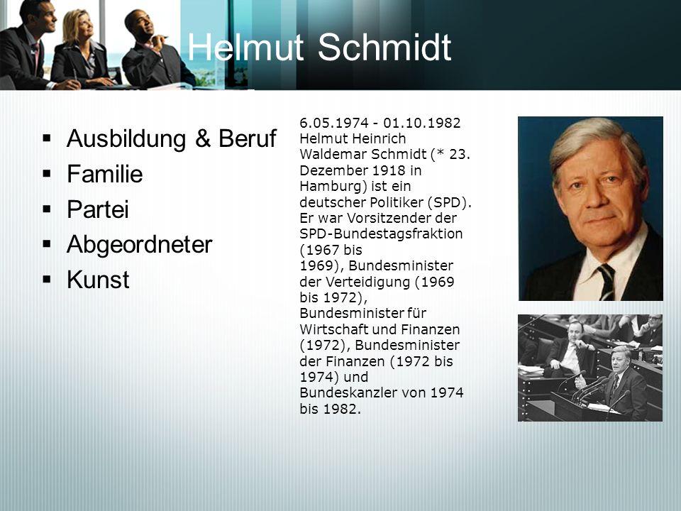 Helmut Schmidt Ausbildung & Beruf Familie Partei Abgeordneter Kunst 6.05.1974 - 01.10.1982 Helmut Heinrich Waldemar Schmidt (* 23. Dezember 1918 in Ha