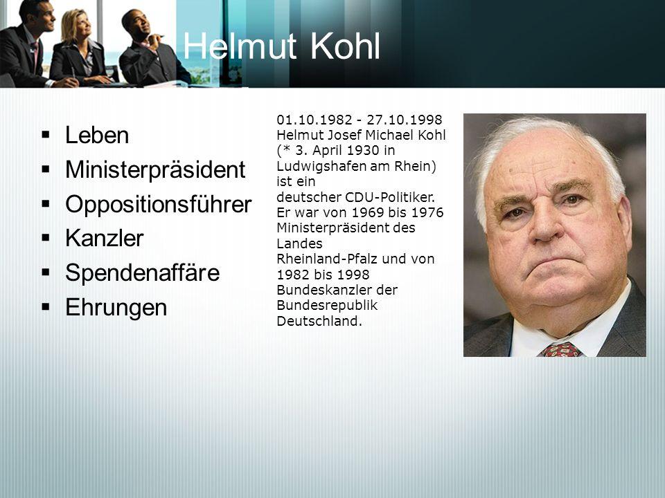 Helmut Kohl Leben Ministerpräsident Oppositionsführer Kanzler Spendenaffäre Ehrungen 01.10.1982 - 27.10.1998 Helmut Josef Michael Kohl (* 3. April 193