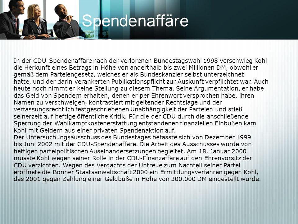 Spendenaffäre In der CDU-Spendenaffäre nach der verlorenen Bundestagswahl 1998 verschwieg Kohl die Herkunft eines Betrags in Höhe von anderthalb bis z
