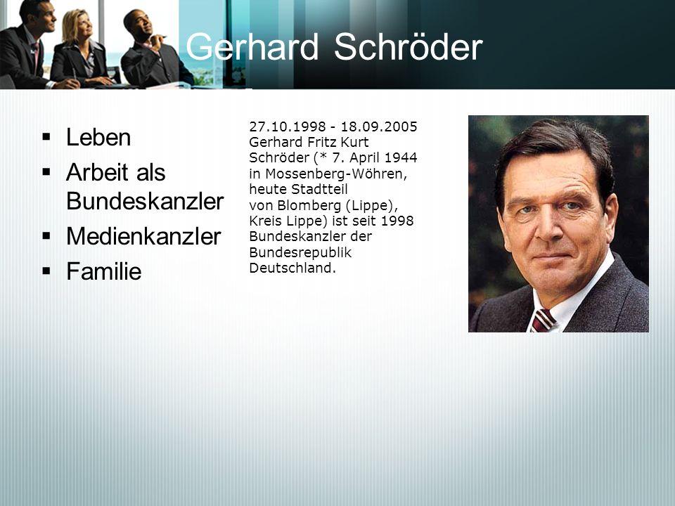 Gerhard Schröder Leben Arbeit als Bundeskanzler Medienkanzler Familie 27.10.1998 - 18.09.2005 Gerhard Fritz Kurt Schröder (* 7. April 1944 in Mossenbe