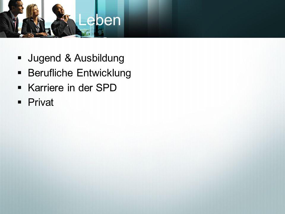 Leben Jugend & Ausbildung Berufliche Entwicklung Karriere in der SPD Privat