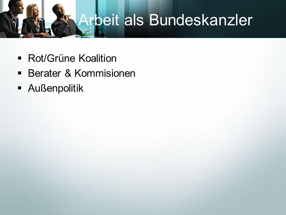 Arbeit als Bundeskanzler Rot/Grüne Koalition Berater & Kommisionen Außenpolitik