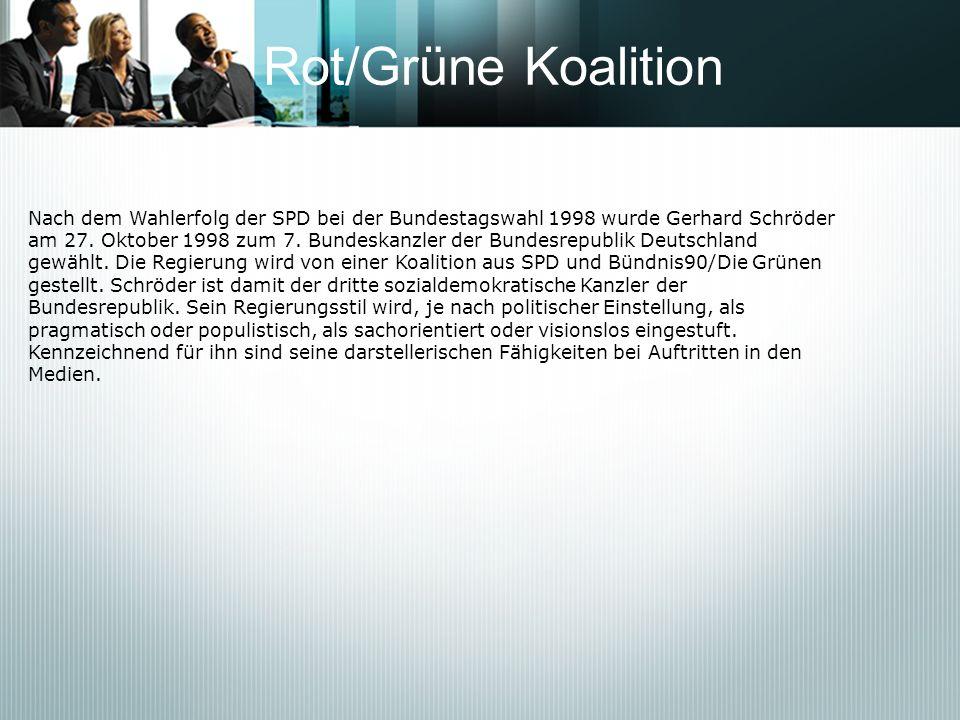 Rot/Grüne Koalition Nach dem Wahlerfolg der SPD bei der Bundestagswahl 1998 wurde Gerhard Schröder am 27. Oktober 1998 zum 7. Bundeskanzler der Bundes