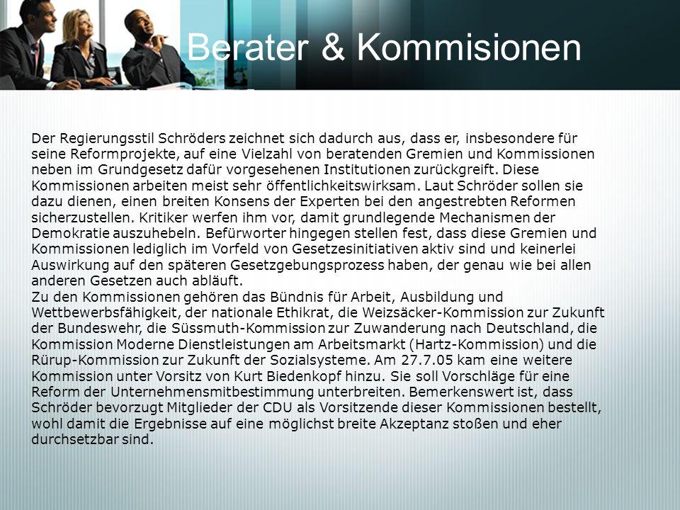 Berater & Kommisionen Der Regierungsstil Schröders zeichnet sich dadurch aus, dass er, insbesondere für seine Reformprojekte, auf eine Vielzahl von be