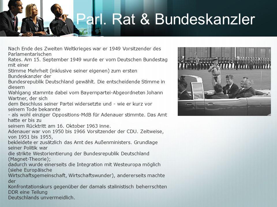 Parl. Rat & Bundeskanzler Nach Ende des Zweiten Weltkrieges war er 1949 Vorsitzender des Parlamentarischen Rates. Am 15. September 1949 wurde er vom D