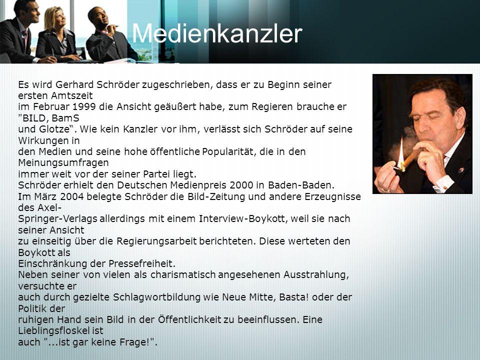 Medienkanzler Es wird Gerhard Schröder zugeschrieben, dass er zu Beginn seiner ersten Amtszeit im Februar 1999 die Ansicht geäußert habe, zum Regieren