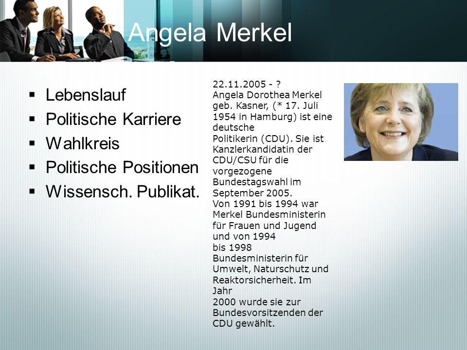 Angela Merkel Lebenslauf Politische Karriere Wahlkreis Politische Positionen Wissensch. Publikat. 22.11.2005 - ? Angela Dorothea Merkel geb. Kasner, (