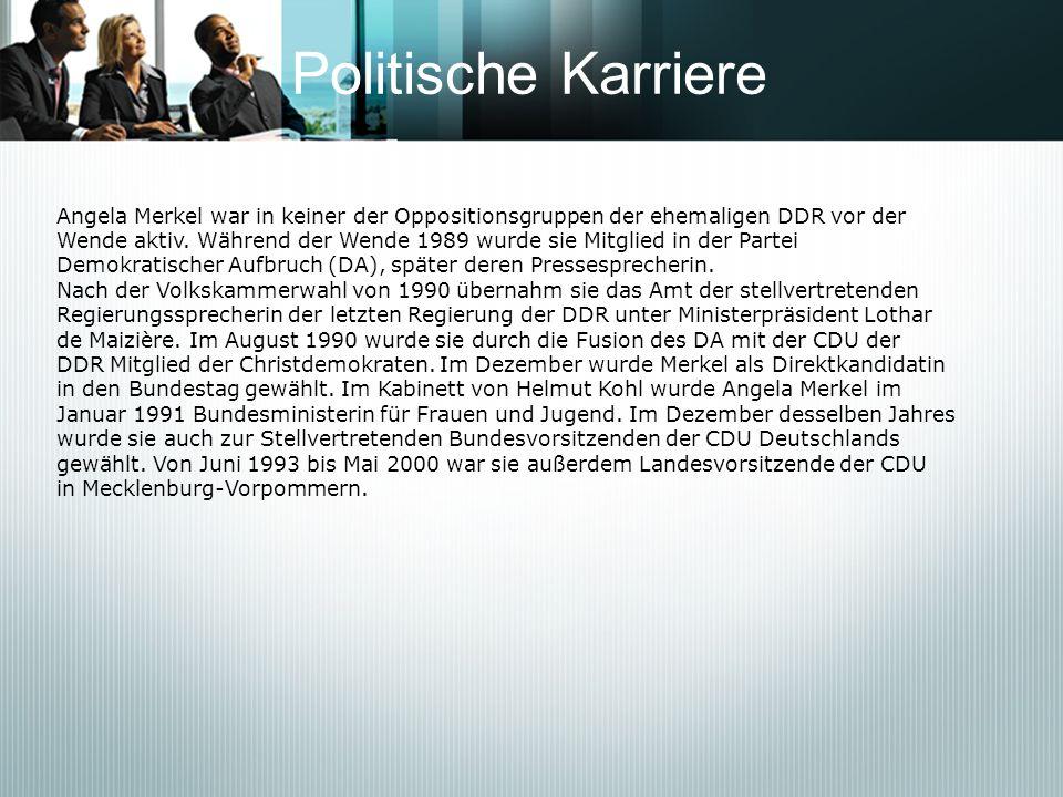 Politische Karriere Angela Merkel war in keiner der Oppositionsgruppen der ehemaligen DDR vor der Wende aktiv. Während der Wende 1989 wurde sie Mitgli