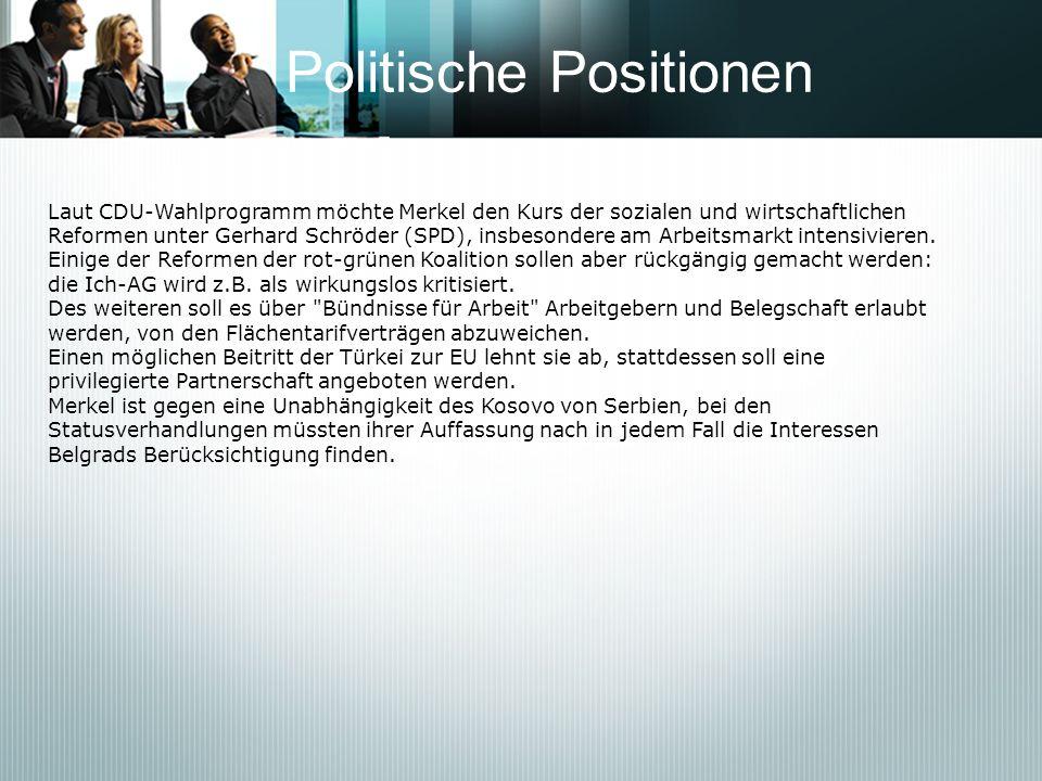 Politische Positionen Laut CDU-Wahlprogramm möchte Merkel den Kurs der sozialen und wirtschaftlichen Reformen unter Gerhard Schröder (SPD), insbesonde