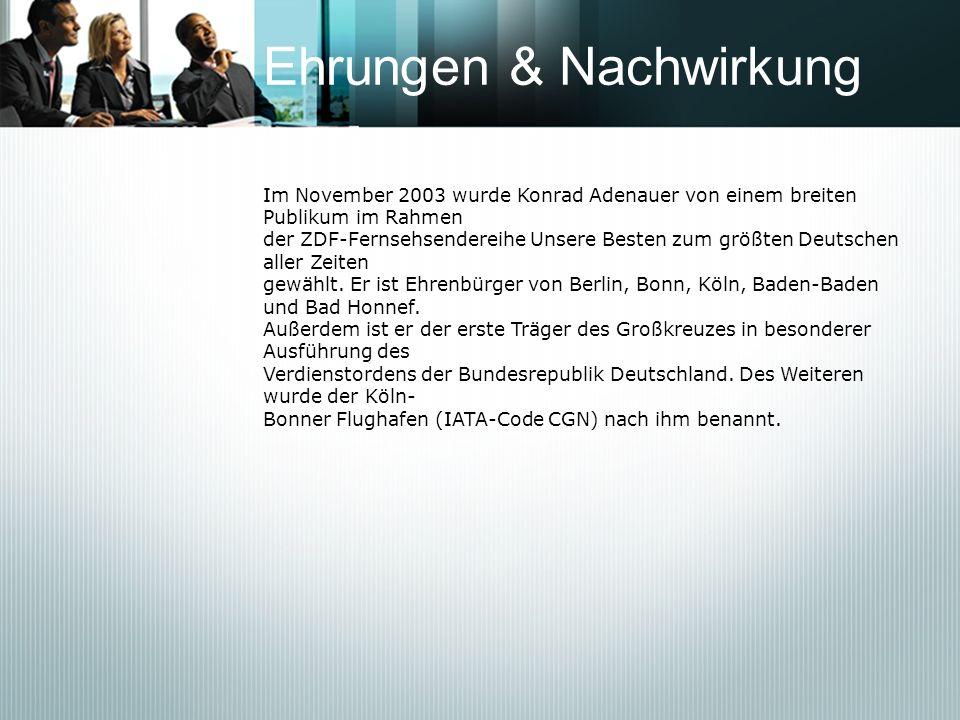 Ehrungen & Nachwirkung Im November 2003 wurde Konrad Adenauer von einem breiten Publikum im Rahmen der ZDF-Fernsehsendereihe Unsere Besten zum größten