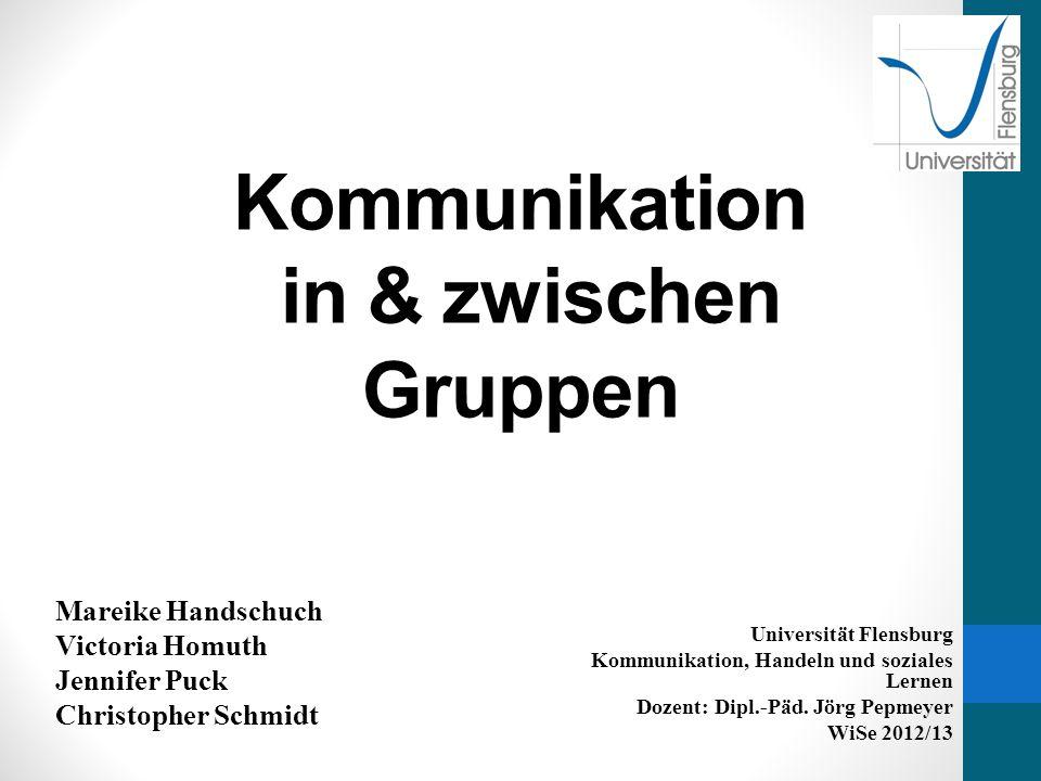 Kommunikation in & zwischen Gruppen Universität Flensburg Kommunikation, Handeln und soziales Lernen Dozent: Dipl.-Päd.