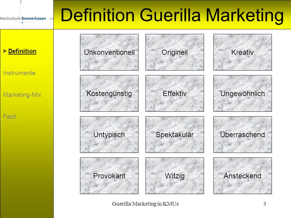 Guerilla Marketing in KMUs3 Definition Guerilla Marketing > Definition Instrumente Marketing-Mix Fazit UnkonventionellOriginellKreativ KostengünstigEf