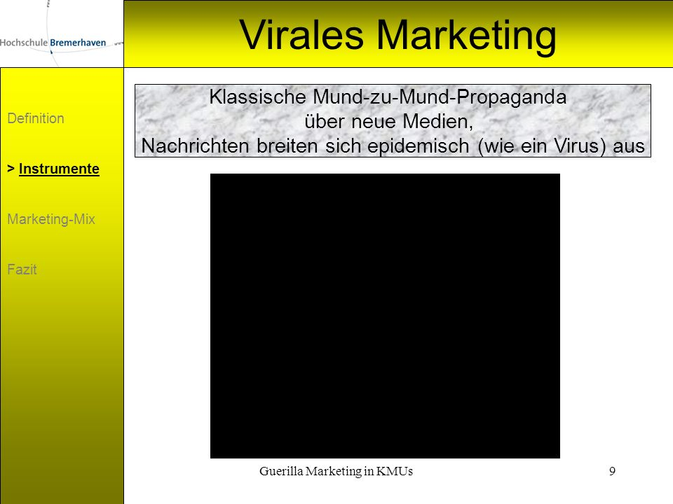 Guerilla Marketing in KMUs9 Virales Marketing Definition > Instrumente Marketing-Mix Fazit Klassische Mund-zu-Mund-Propaganda über neue Medien, Nachri