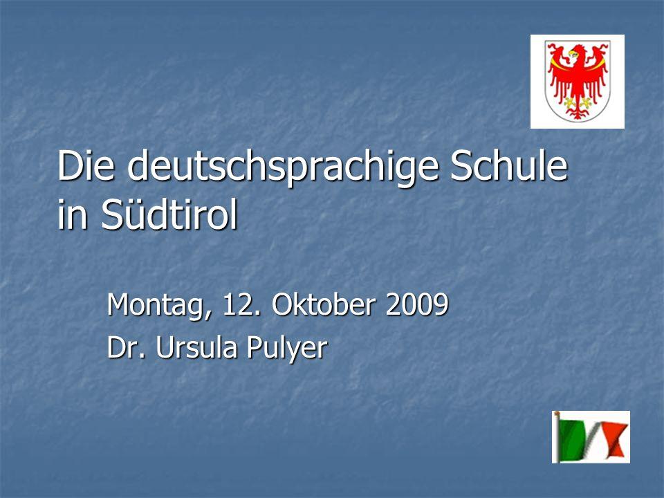 Die deutschsprachige Schule in Südtirol Montag, 12. Oktober 2009 Dr. Ursula Pulyer