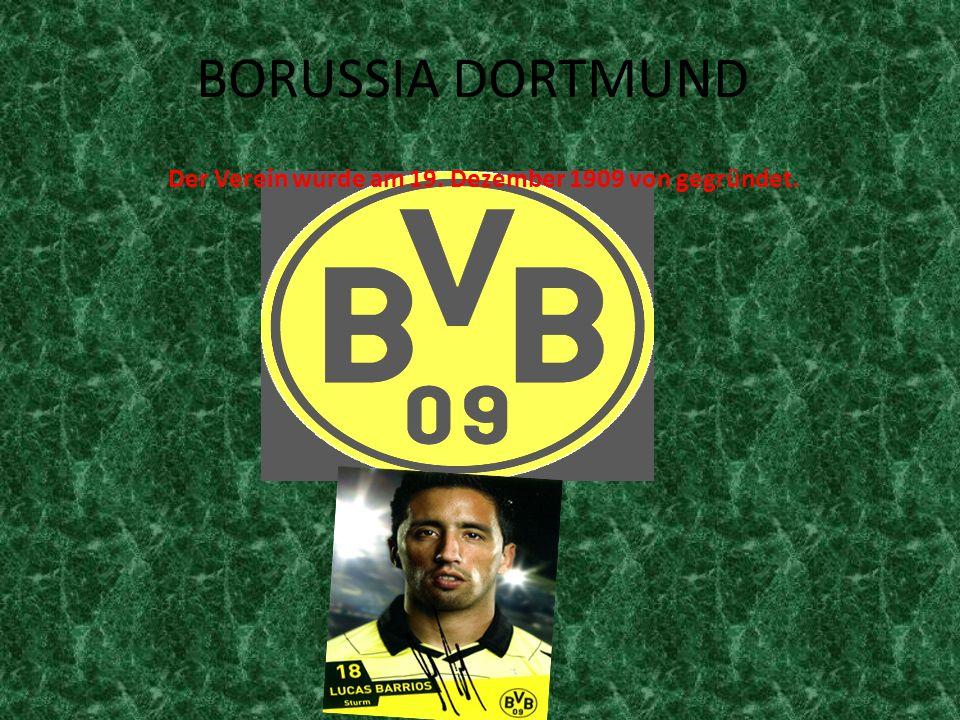 BORUSSIA DORTMUND Der Verein wurde am 19. Dezember 1909 von gegründet.