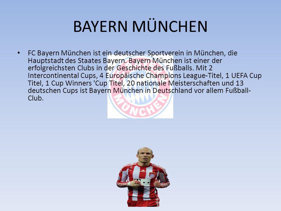 BAYERN MÜNCHEN FC Bayern München ist ein deutscher Sportverein in München, die Hauptstadt des Staates Bayern. Bayern München ist einer der erfolgreich