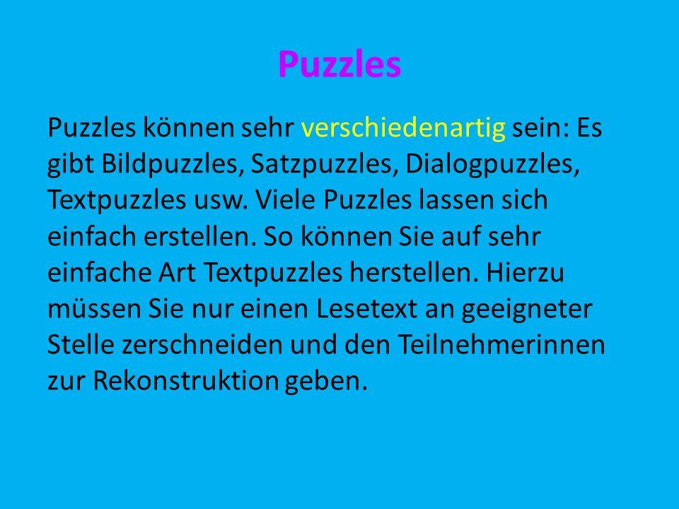 Puzzles Puzzles können sehr verschiedenartig sein: Es gibt Bildpuzzles, Satzpuzzles, Dialogpuzzles, Textpuzzles usw. Viele Puzzles lassen sich einfach