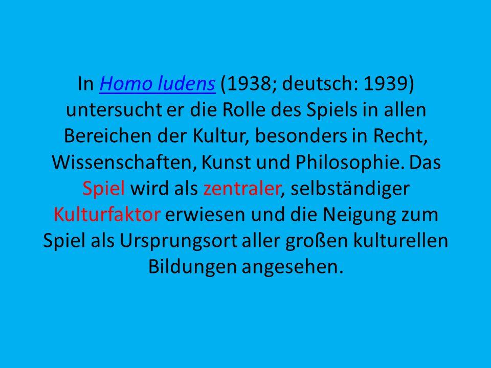 In Homo ludens (1938; deutsch: 1939) untersucht er die Rolle des Spiels in allen Bereichen der Kultur, besonders in Recht, Wissenschaften, Kunst und P