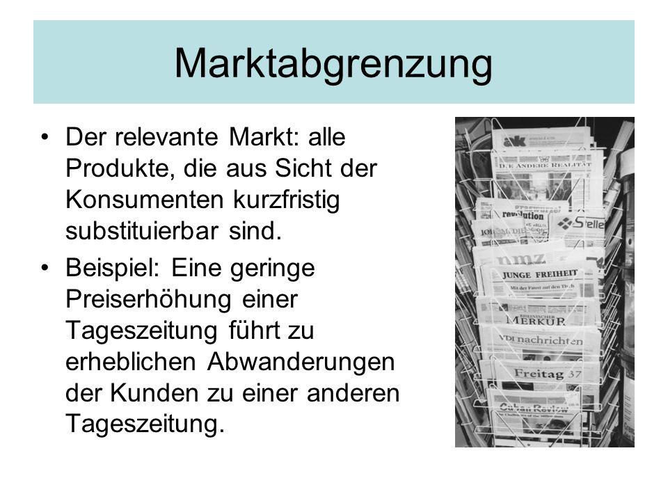 Marktabgrenzung Der relevante Markt: alle Produkte, die aus Sicht der Konsumenten kurzfristig substituierbar sind. Beispiel: Eine geringe Preiserhöhun