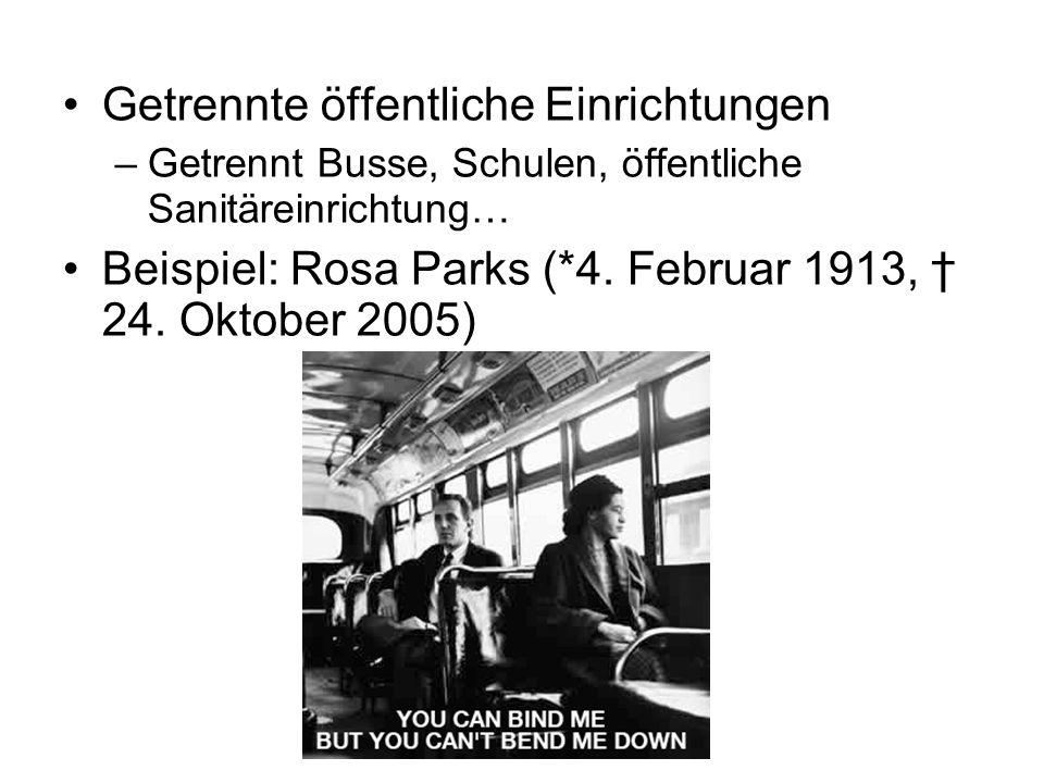 Getrennte öffentliche Einrichtungen –Getrennt Busse, Schulen, öffentliche Sanitäreinrichtung… Beispiel: Rosa Parks (*4. Februar 1913, 24. Oktober 2005