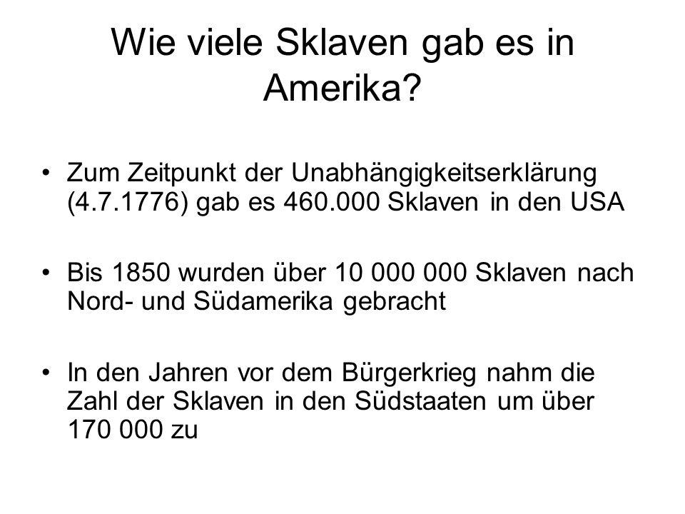 Wie viele Sklaven gab es in Amerika? Zum Zeitpunkt der Unabhängigkeitserklärung (4.7.1776) gab es 460.000 Sklaven in den USA Bis 1850 wurden über 10 0