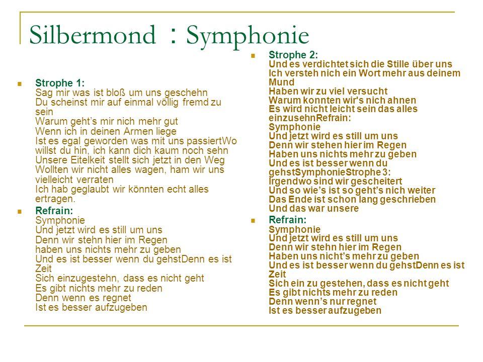 Silbermond : Symphonie Strophe 1: Sag mir was ist bloß um uns geschehn Du scheinst mir auf einmal völlig fremd zu sein Warum gehts mir nich mehr gut W