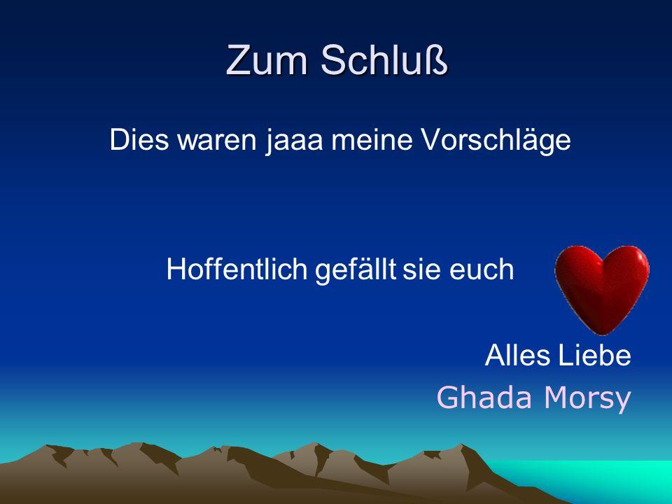 Zum Schluß Dies waren jaaa meine Vorschläge Hoffentlich gefällt sie euch Alles Liebe Ghada Morsy