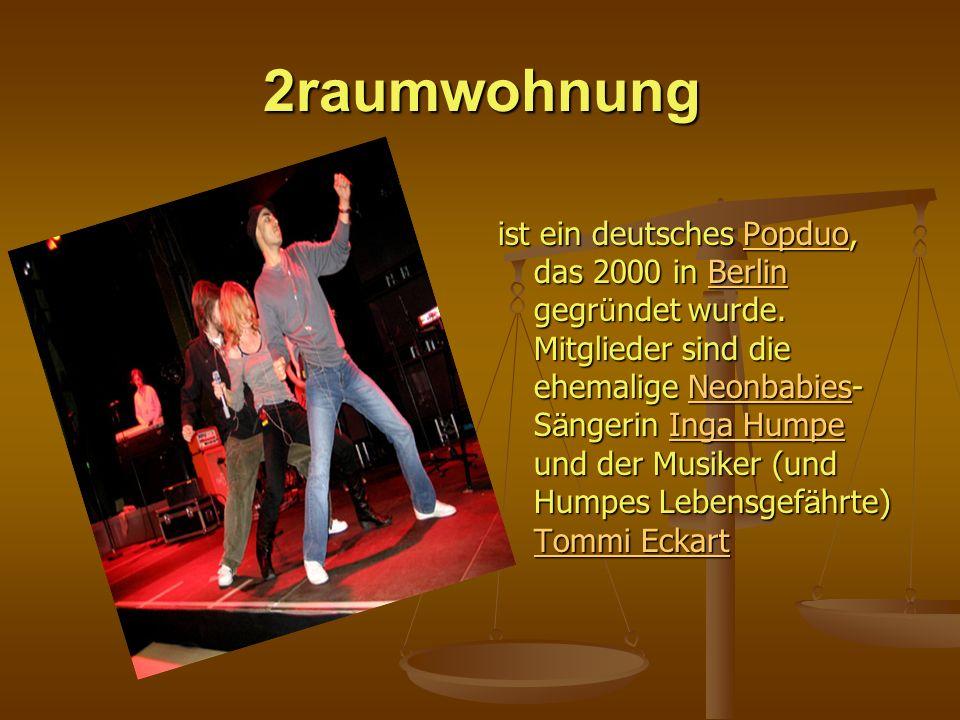 2raumwohnung ist ein deutsches Popduo, das 2000 in Berlin gegr ü ndet wurde. Mitglieder sind die ehemalige Neonbabies- S ä ngerin Inga Humpe und der M