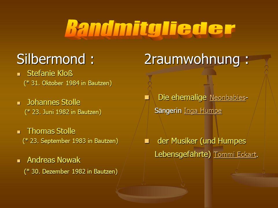 Silbermond : Stefanie Klo ß Stefanie Klo ß (* 31. Oktober 1984 in Bautzen) (* 31. Oktober 1984 in Bautzen) Johannes Stolle Johannes Stolle (* 23. Juni
