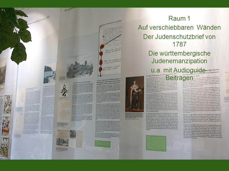 Raum 1 Auf verschiebbaren Wänden Der Judenschutzbrief von 1787 Die württembergische Judenemanzipation u.a. mit Audioguide- Beiträgen