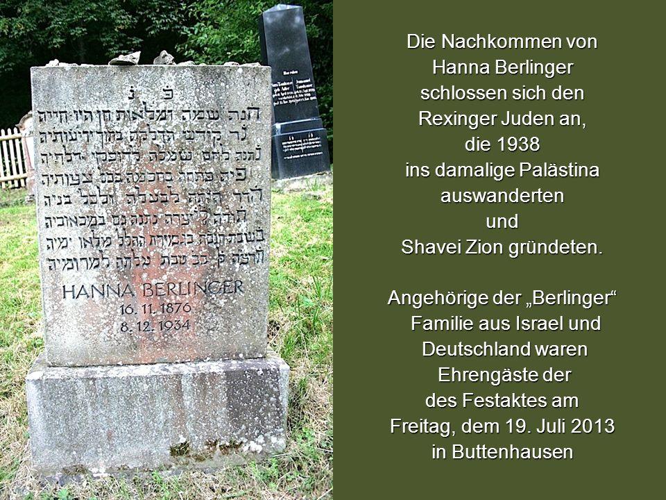 Hanna Berlinger Die Nachkommen von Hanna Berlinger schlossen sich den Rexinger Juden an, die 1938 ins damalige Palästina auswandertenund Shavei Zion g